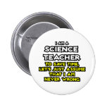Science Teacher...Assume I Am Never Wrong Pin