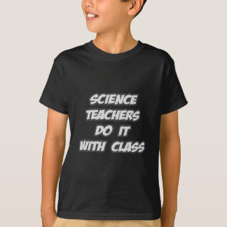 Science Teachers Do It With Class T-Shirt