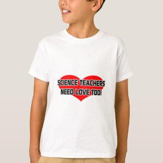 Science Teachers Need Love Too T-Shirt