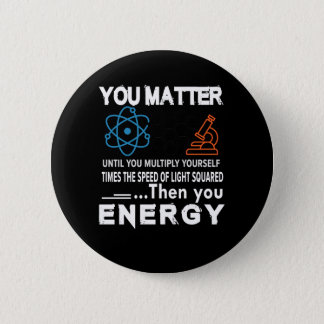 Science You Matter Until Multiply Yourself Pinback Button