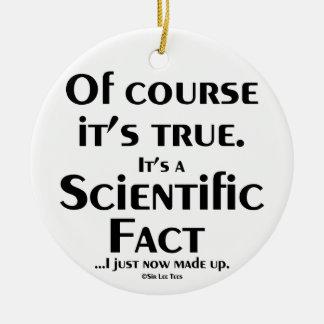 Scientific Fact (I just now made up) Ceramic Ornament