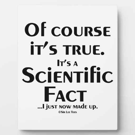 Scientific Fact (I just now made up) Plaques