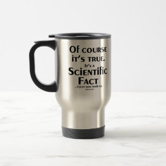 Scientific Fact (I just now made up) Travel Mug