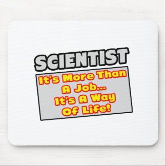 Scientist...More Than Job, Way of Life Mouse Pads