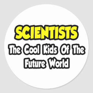 Scientists...Cool Kids of Future World Classic Round Sticker