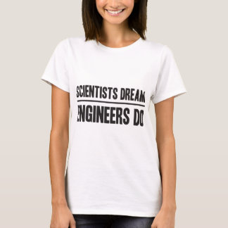 Scientists Dream. Engineers Do T-Shirt
