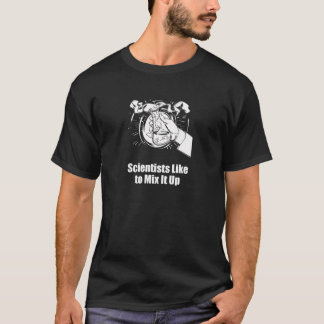 Scientists Like to Mix It Up T-Shirt