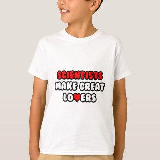 Scientists Make Great Lovers T-Shirt
