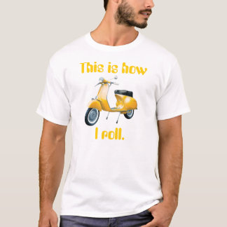 Scooter, This is how I roll. T-Shirt