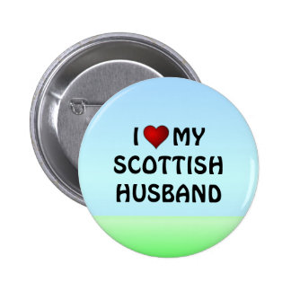 Scotland: I LOVE MY SCOTTISH HUSBAND button