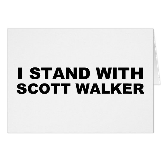 Scott Walker I Stand Card