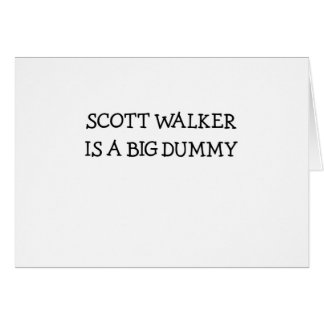 Scott Walker Is A Big Dummy Greeting Card