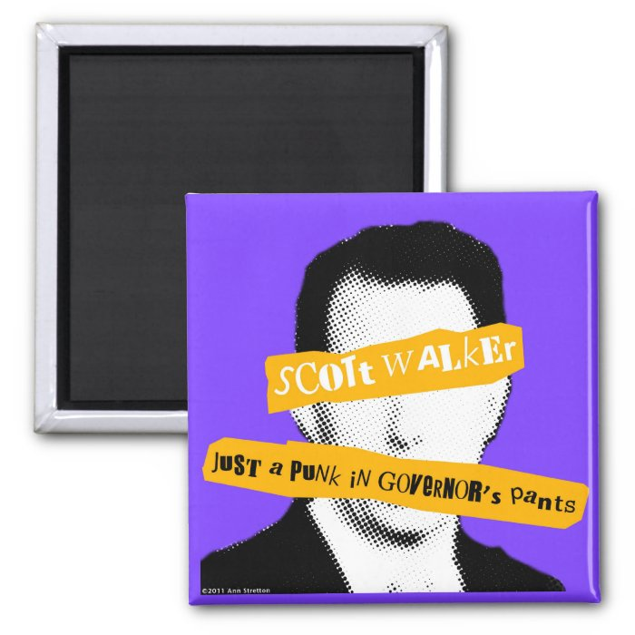 Scott Walker Just a Punk in Governor's Pants 2 Inch Square Magnet
