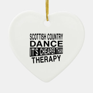 SCOTTISH COUNTRY DANCING IT IS CHEAPER THAN THERAP CERAMIC ORNAMENT