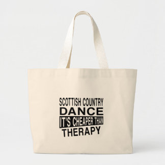 SCOTTISH COUNTRY DANCING IT IS CHEAPER THAN THERAP LARGE TOTE BAG
