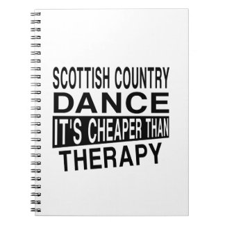 SCOTTISH COUNTRY DANCING IT IS CHEAPER THAN THERAP SPIRAL NOTEBOOK