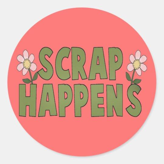 Scrap Happens Classic Round Sticker
