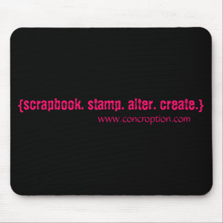 {scrapbook. stamp. alter. create.} mouse pad