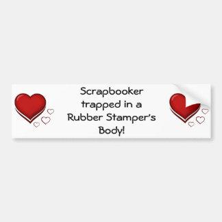 Scrapbooker trapped in Rubber Stamper's Body Bumper Sticker