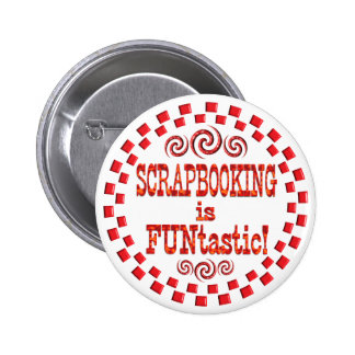 Scrapbooking is FUNtastic Pinback Button