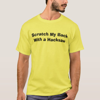 Scratch My BackWith a Hacksaw T-Shirt