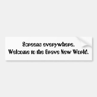 Screens everywhere. Welcome to the Brave New Wo... Bumper Sticker