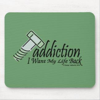 screw addiction I Want My Life Back Mouse Pad