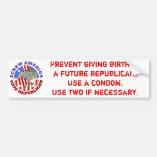 Screw America-Vote GOP / Use a Condom Car Bumper Sticker