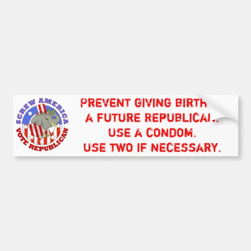 Screw America-Vote GOP / Use a Condom Car Bumper Sticker