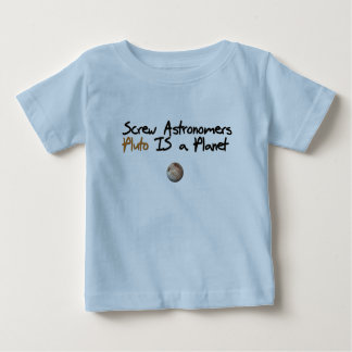 Screw Astonomers ... Pluto is a Planet Baby T-Shirt