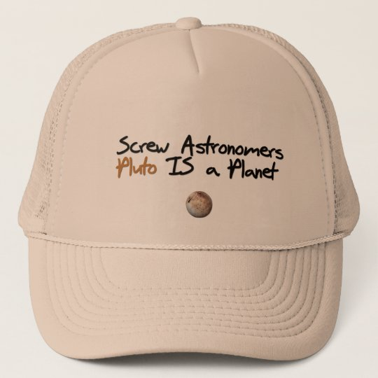Screw Astonomers ... Pluto is a Planet Trucker Hat