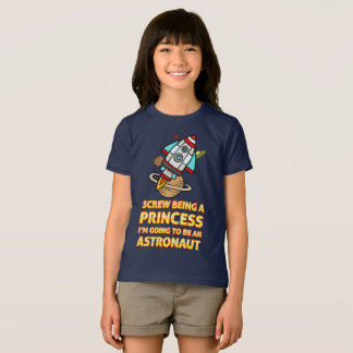 Screw being princess I'm going to be an astronaut T-Shirt