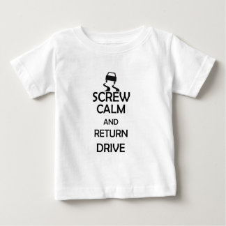 screw calm and return drive baby T-Shirt