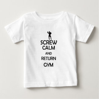 screw calm and return gym baby T-Shirt