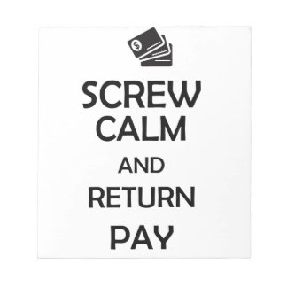 screw calm and return pay notepad
