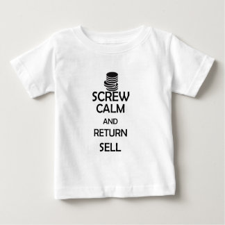 screw calm and return sell baby T-Shirt