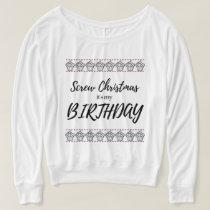 Screw Christmas, It's My Birthday Sweater
