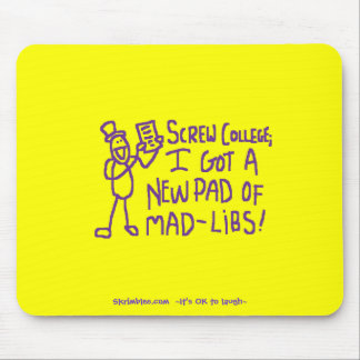 Screw College I Got A New Pad Of Mad Libs Mouse Mat