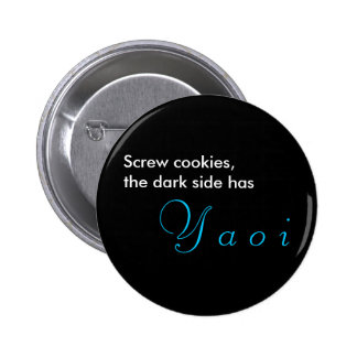 Screw cookies, the dark side has, Y a o i Pinback Button