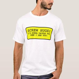 Screw Hugs T-Shirt
