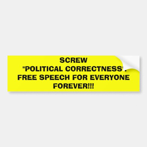 SCREW POLITICAL CORRECTNESS! CAR BUMPER STICKER