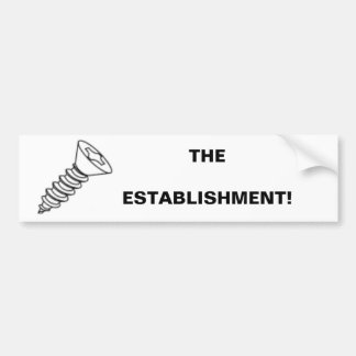 SCREW THE ESTABLISHMENT! BUMPER STICKER