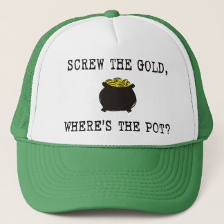 Screw The Gold, Where's The Pot? Trucker Hat