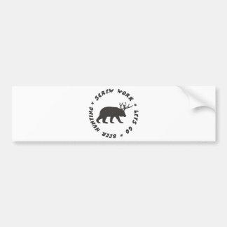 screw work beer hunting bumper sticker