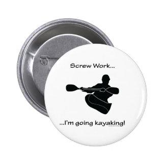Screw Work...Going Kayaking Pinback Button