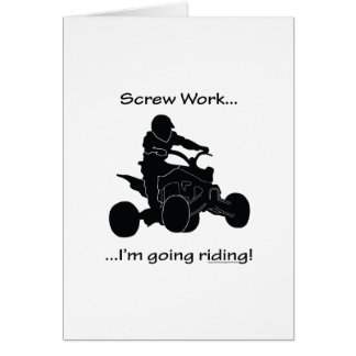 Screw Work...Going Riding Greeting Card