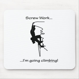 Screw Work...Going Rock Climbing Mouse Pad