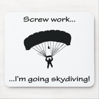 Screw Work...Going Skydiving Mouse Pad