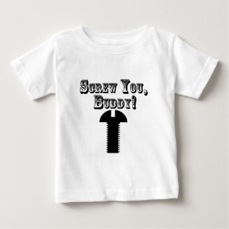 Screw You, Buddy! Baby T-Shirt