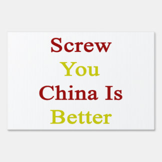Screw You China Is Better Lawn Sign